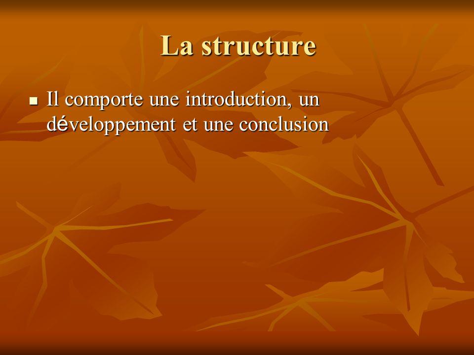 La structure Il comporte une introduction, un d é veloppement et une conclusion Il comporte une introduction, un d é veloppement et une conclusion