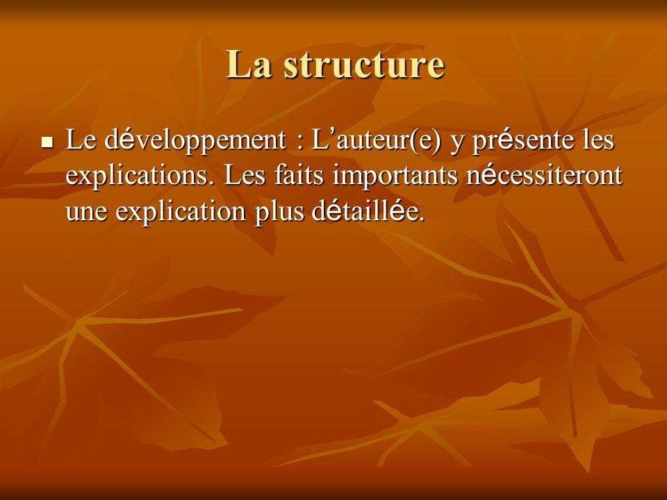 La structure Le d é veloppement : L auteur(e) y pr é sente les explications. Les faits importants n é cessiteront une explication plus d é taill é e.