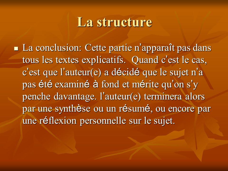 La structure La conclusion: Cette partie n appara î t pas dans tous les textes explicatifs. Quand c est le cas, c est que l auteur(e) a d é cid é que