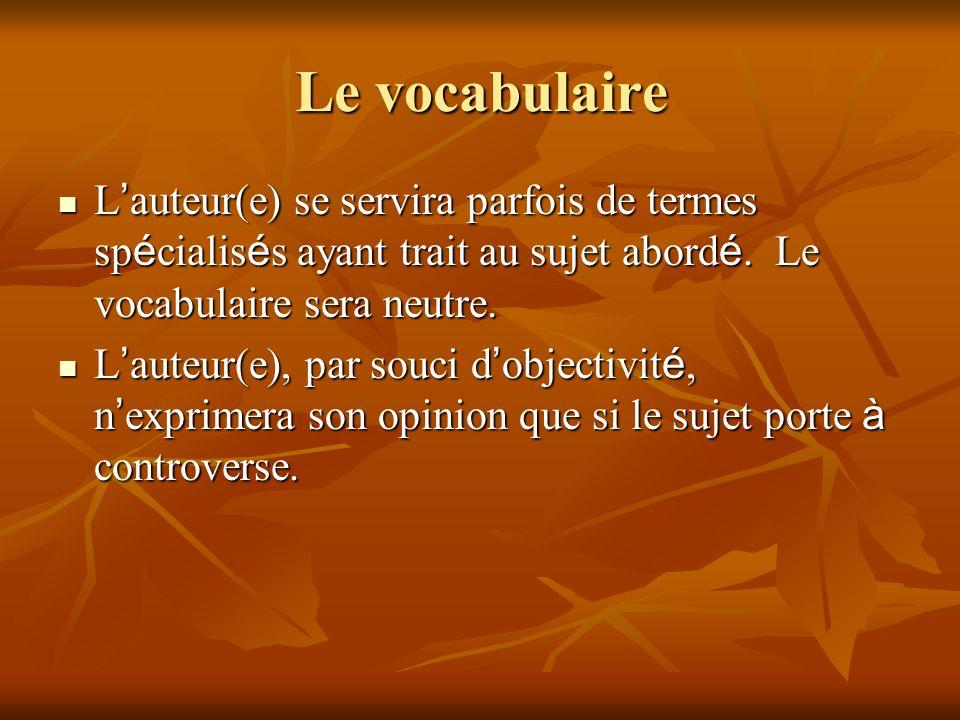 Le vocabulaire L auteur(e) se servira parfois de termes sp é cialis é s ayant trait au sujet abord é. Le vocabulaire sera neutre. L auteur(e) se servi