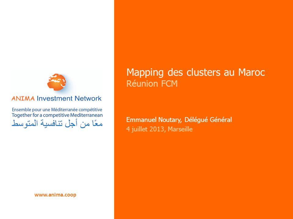 www.anima.coop Mapping des clusters au Maroc Réunion FCM Emmanuel Noutary, Délégué Général 4 juillet 2013, Marseille