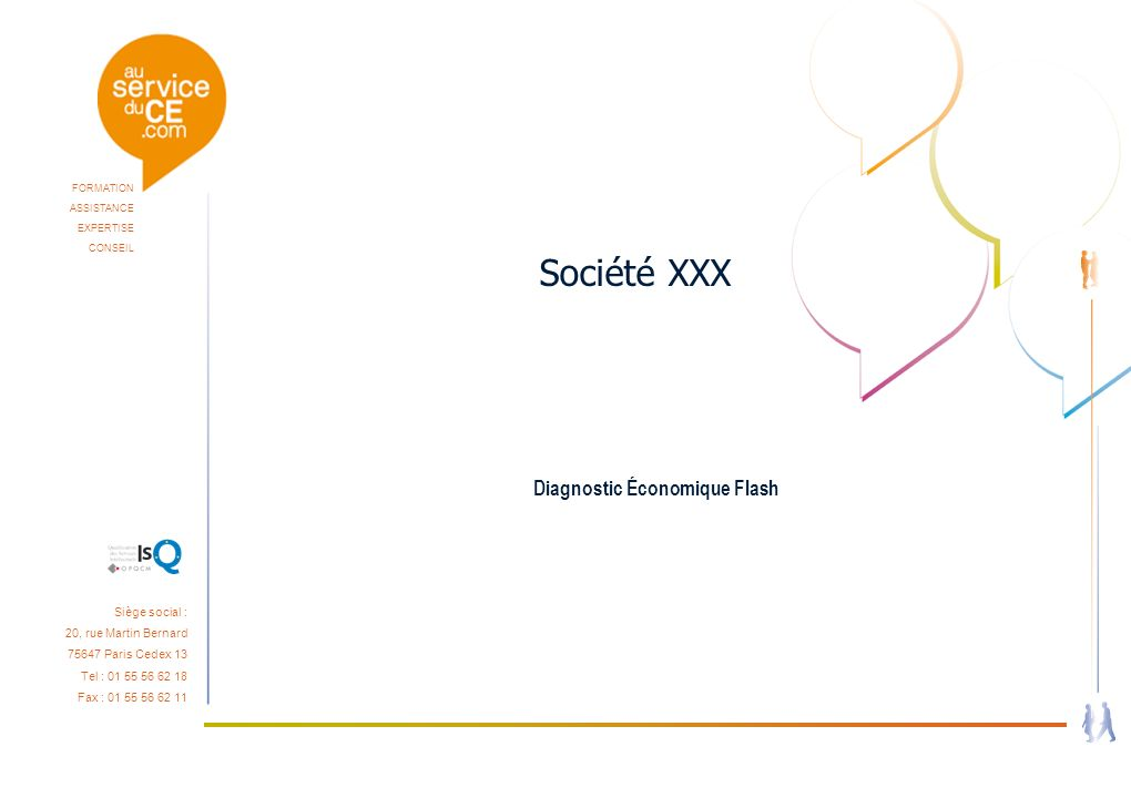 FORMATION ASSISTANCE EXPERTISE CONSEIL Société XXX Diagnostic Économique Flash Siège social : 20, rue Martin Bernard 75647 Paris Cedex 13 Tel : 01 55