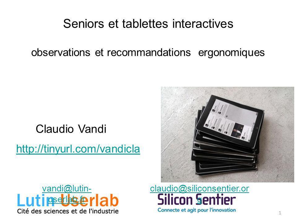 1 Seniors et tablettes interactives observations et recommandations ergonomiques Claudio Vandi http://tinyurl.com/vandicla vandi@lutin- userlab.fr cla