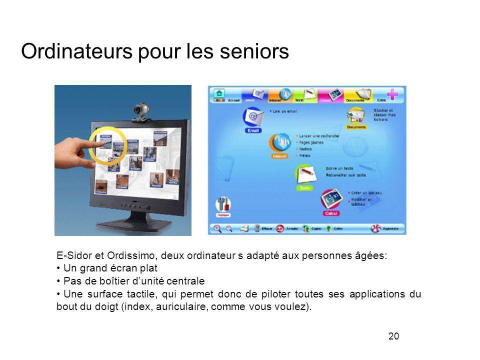 20 E-Sidor et Ordissimo, deux ordinateur s adapté aux personnes âgées: Un grand écran plat Pas de boîtier dunité centrale Une surface tactile, qui per