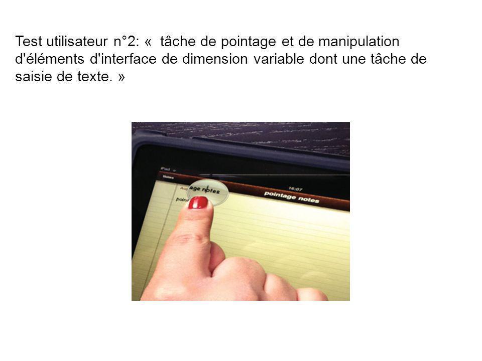 Test utilisateur n°2: « tâche de pointage et de manipulation d'éléments d'interface de dimension variable dont une tâche de saisie de texte. »