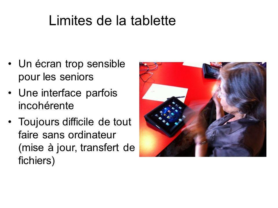 Limites de la tablette Un écran trop sensible pour les seniors Une interface parfois incohérente Toujours difficile de tout faire sans ordinateur (mis