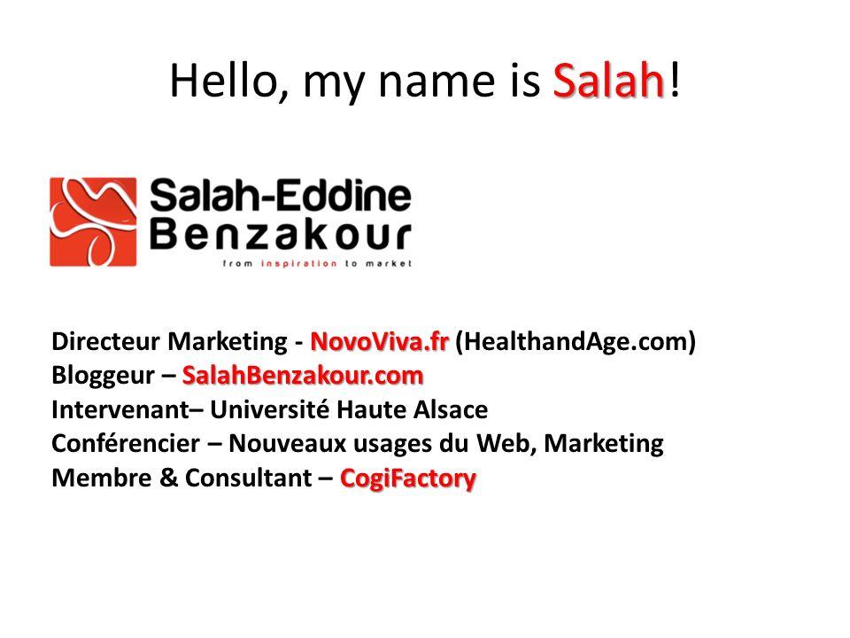 Salah Hello, my name is Salah! NovoViva.fr Directeur Marketing - NovoViva.fr (HealthandAge.com) SalahBenzakour.com Bloggeur – SalahBenzakour.com Inter