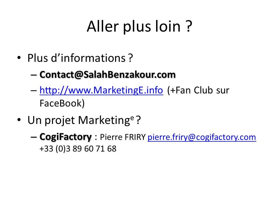 Plus dinformations ? – Contact@SalahBenzakour.com – http://www.MarketingE.info (+Fan Club sur FaceBook) http://www.MarketingE.info Un projet Marketing