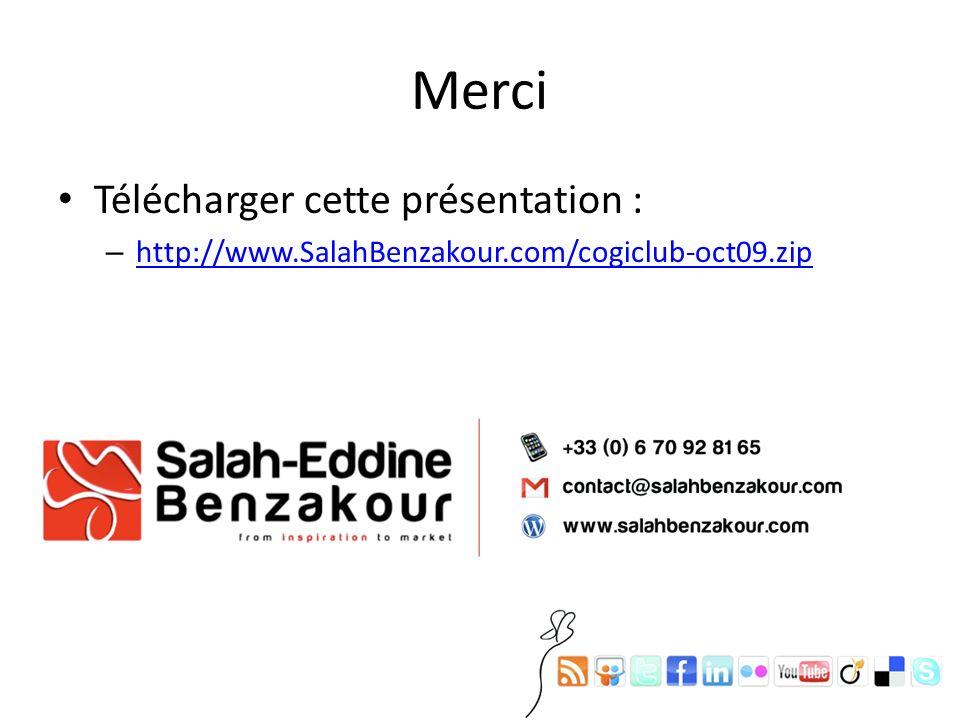 Merci Télécharger cette présentation : – http://www.SalahBenzakour.com/cogiclub-oct09.zip http://www.SalahBenzakour.com/cogiclub-oct09.zip