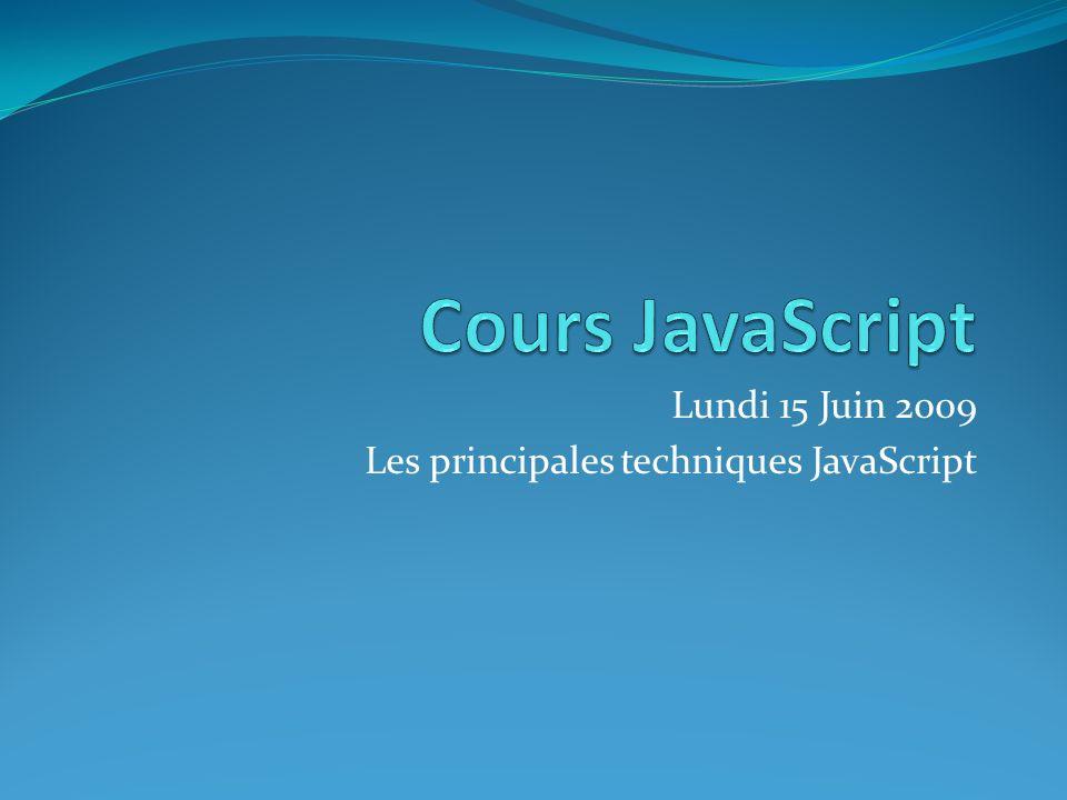 Lundi 15 Juin 2009 Les principales techniques JavaScript