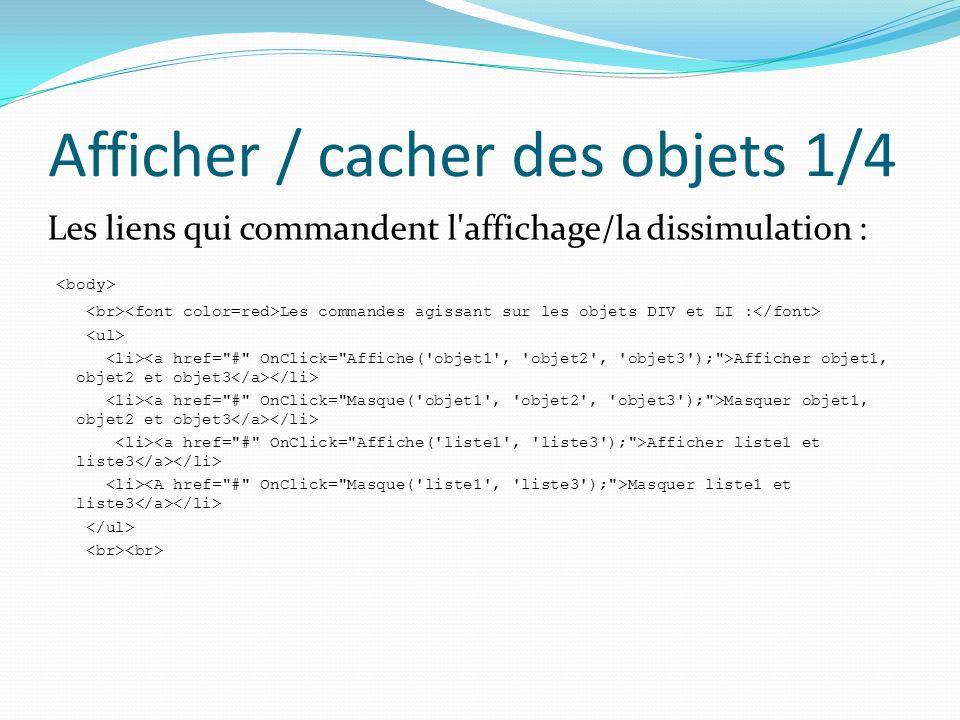 Afficher / cacher des objets 1/4 Les liens qui commandent l affichage/la dissimulation : Les commandes agissant sur les objets DIV et LI : Afficher objet1, objet2 et objet3 Masquer objet1, objet2 et objet3 Afficher liste1 et liste3 Masquer liste1 et liste3