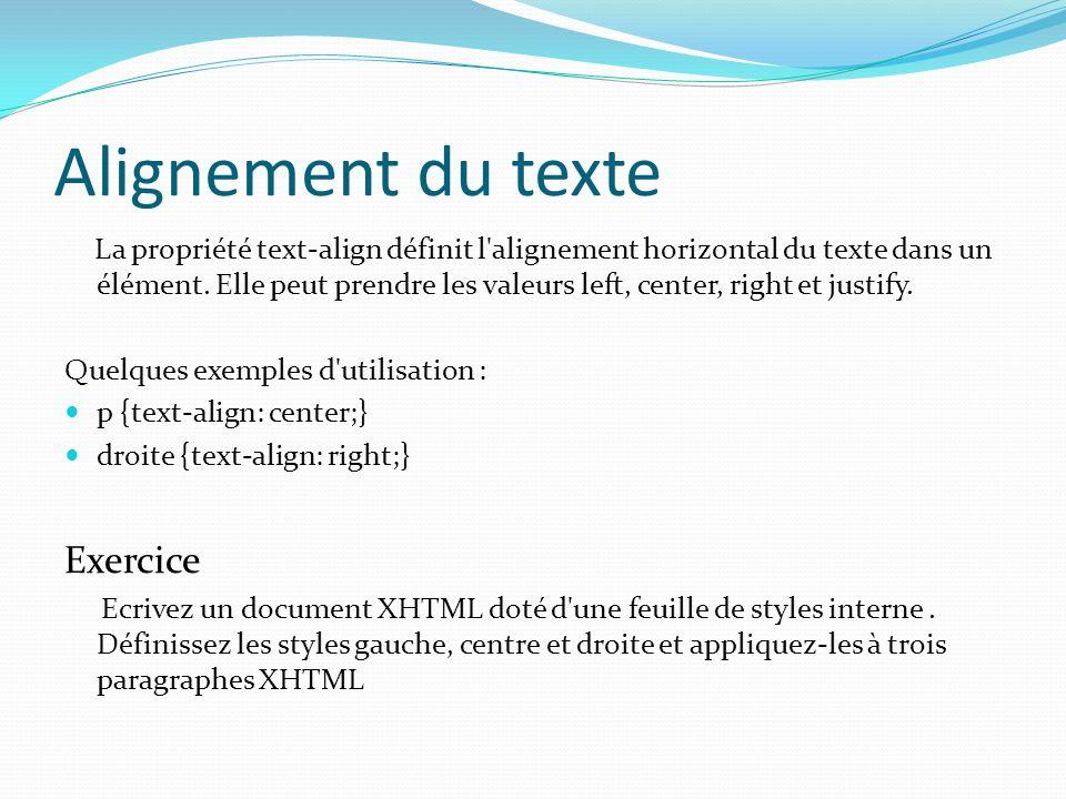 Alignement du texte La propriété text-align définit l alignement horizontal du texte dans un élément.