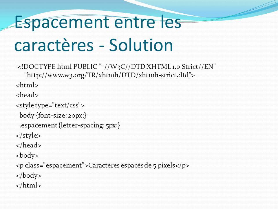 Espacement entre les caractères - Solution body {font-size: 20px;}.espacement {letter-spacing: 5px;} Caractères espacés de 5 pixels