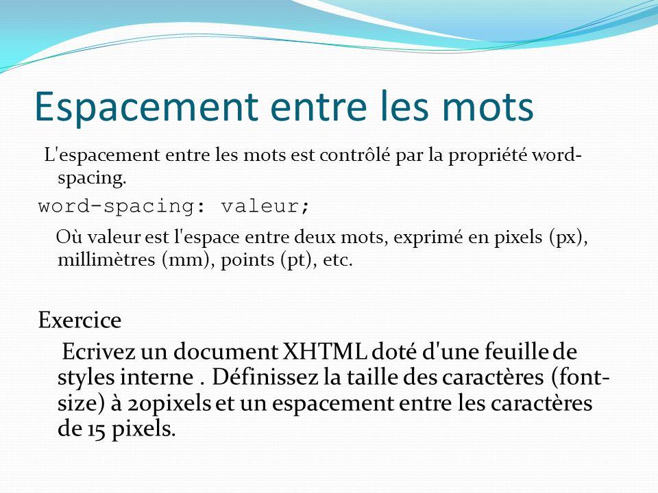 Espacement entre les mots L espacement entre les mots est contrôlé par la propriété word- spacing.