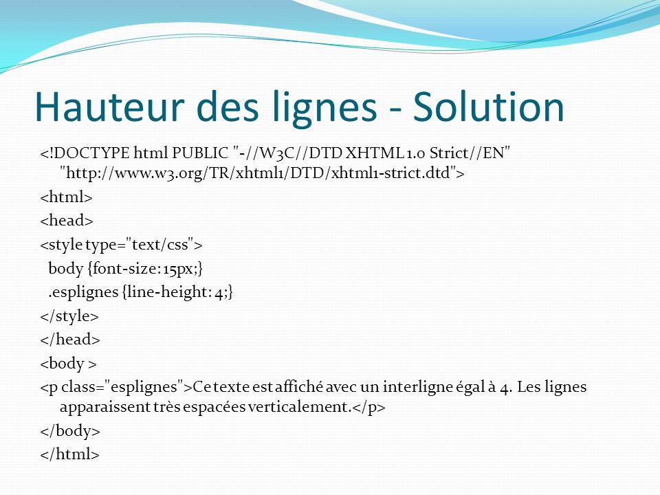 Hauteur des lignes - Solution body {font-size: 15px;}.esplignes {line-height: 4;} Ce texte est affiché avec un interligne égal à 4.