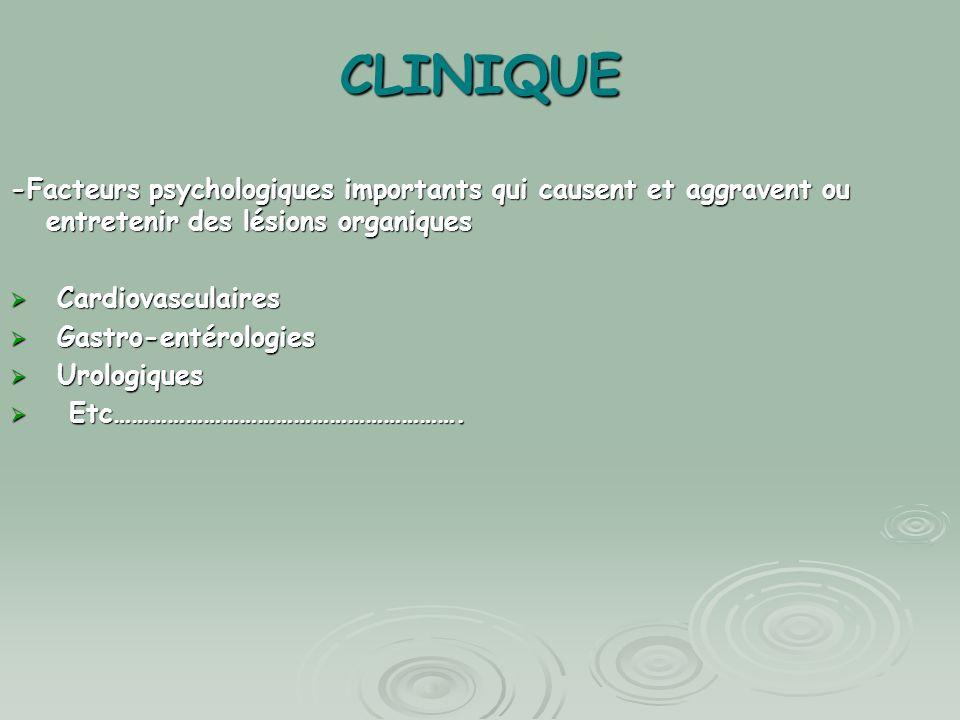 CLINIQUE -Facteurs psychologiques importants qui causent et aggravent ou entretenir des lésions organiques Cardiovasculaires Cardiovasculaires Gastro-