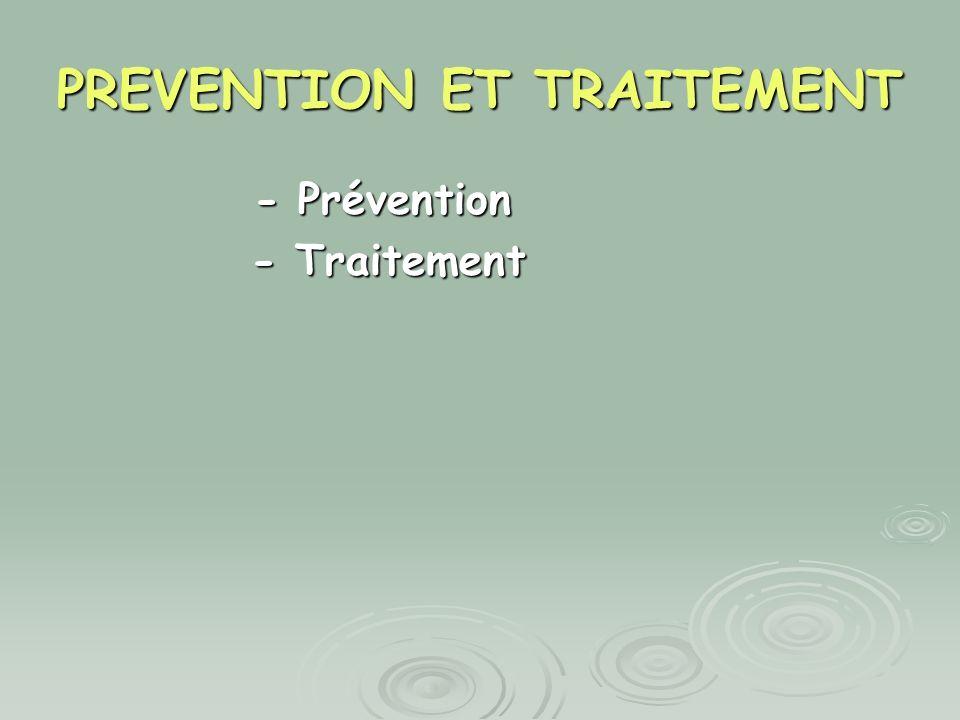 PREVENTION ET TRAITEMENT - Prévention - Prévention - Traitement - Traitement