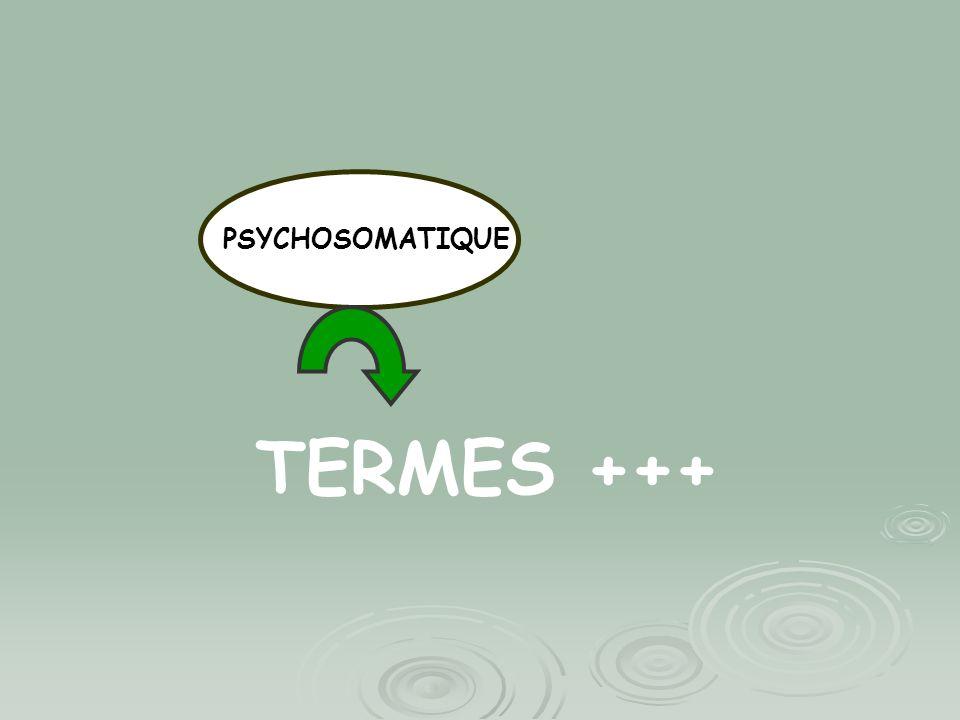 PSYCHOSOMATIQUE TERMES +++