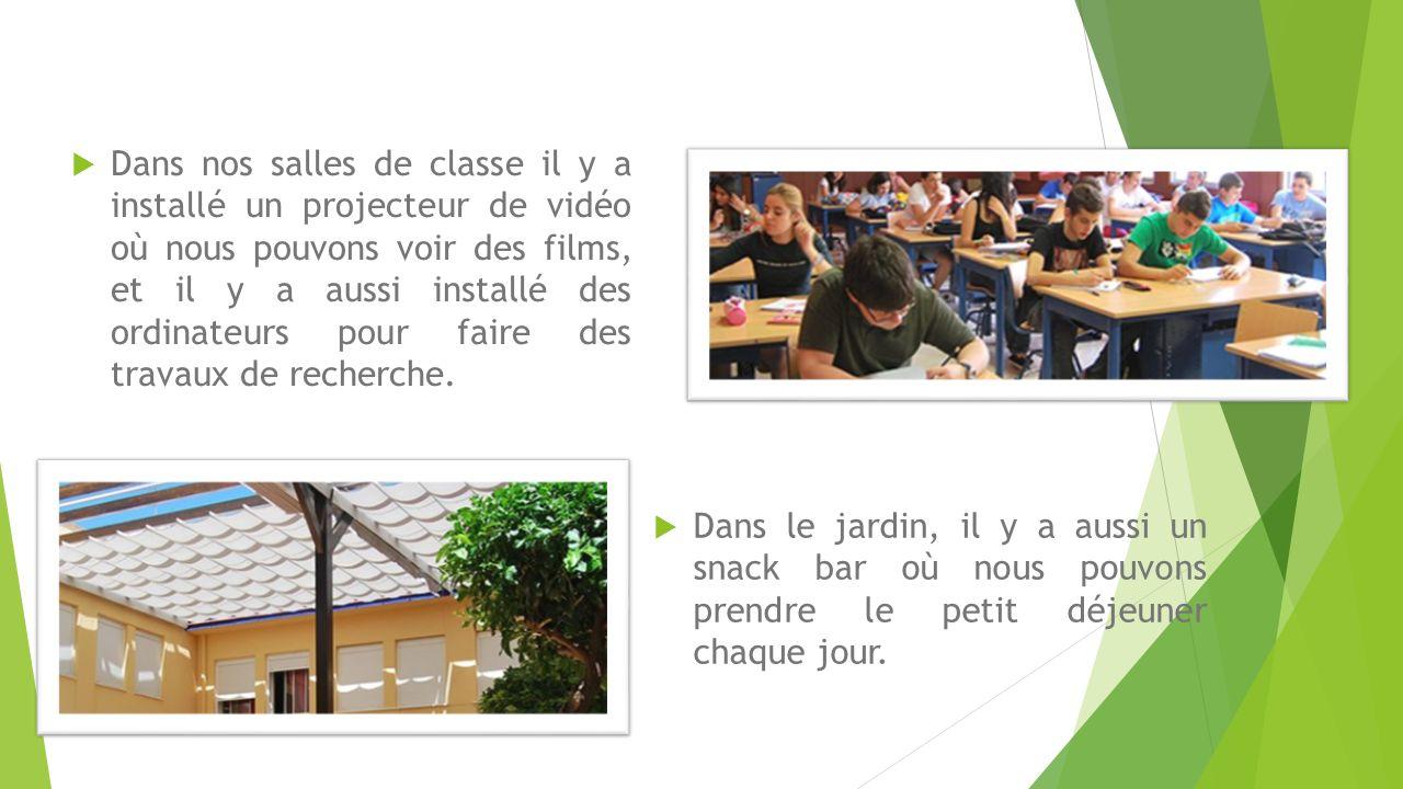 Dans nos salles de classe il y a installé un projecteur de vidéo où nous pouvons voir des films, et il y a aussi installé des ordinateurs pour faire des travaux de recherche.