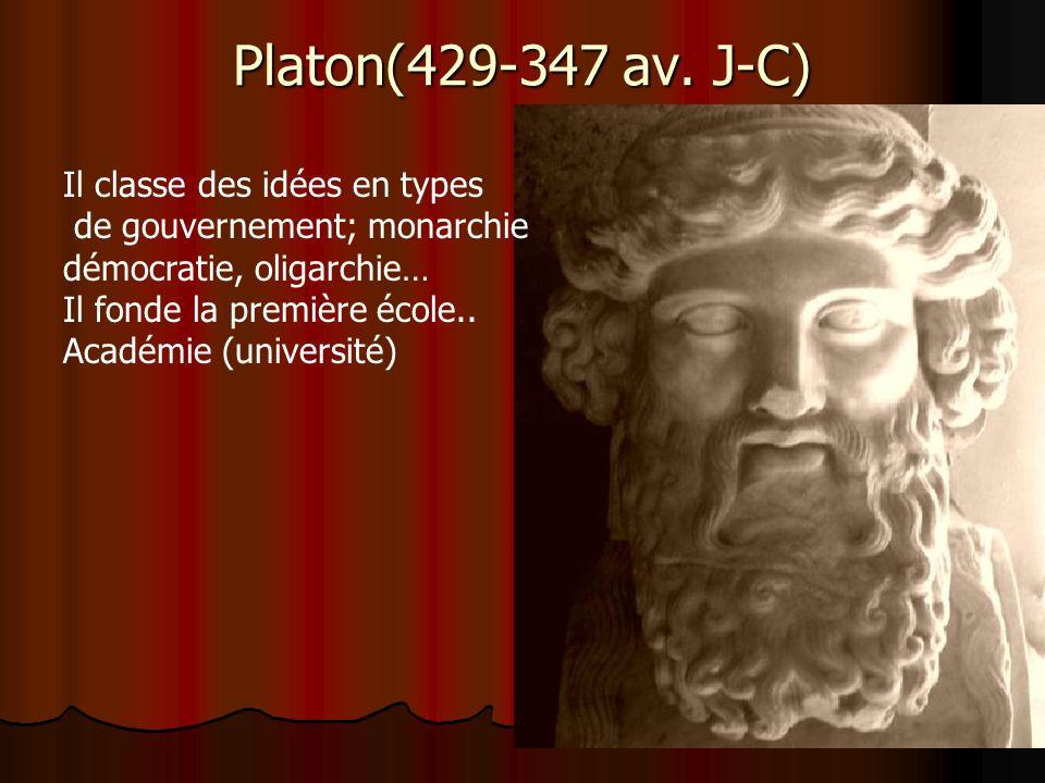 Platon(429-347 av. J-C) Il classe des idées en types de gouvernement; monarchie démocratie, oligarchie… Il fonde la première école.. Académie (univers