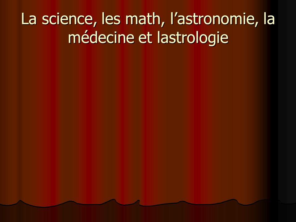 La science, les math, lastronomie, la médecine et lastrologie