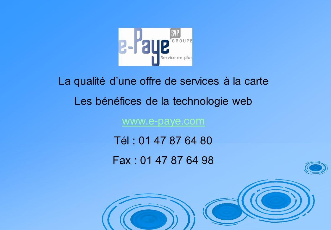 La qualité dune offre de services à la carte Les bénéfices de la technologie web www.e-paye.com Tél : 01 47 87 64 80 Fax : 01 47 87 64 98