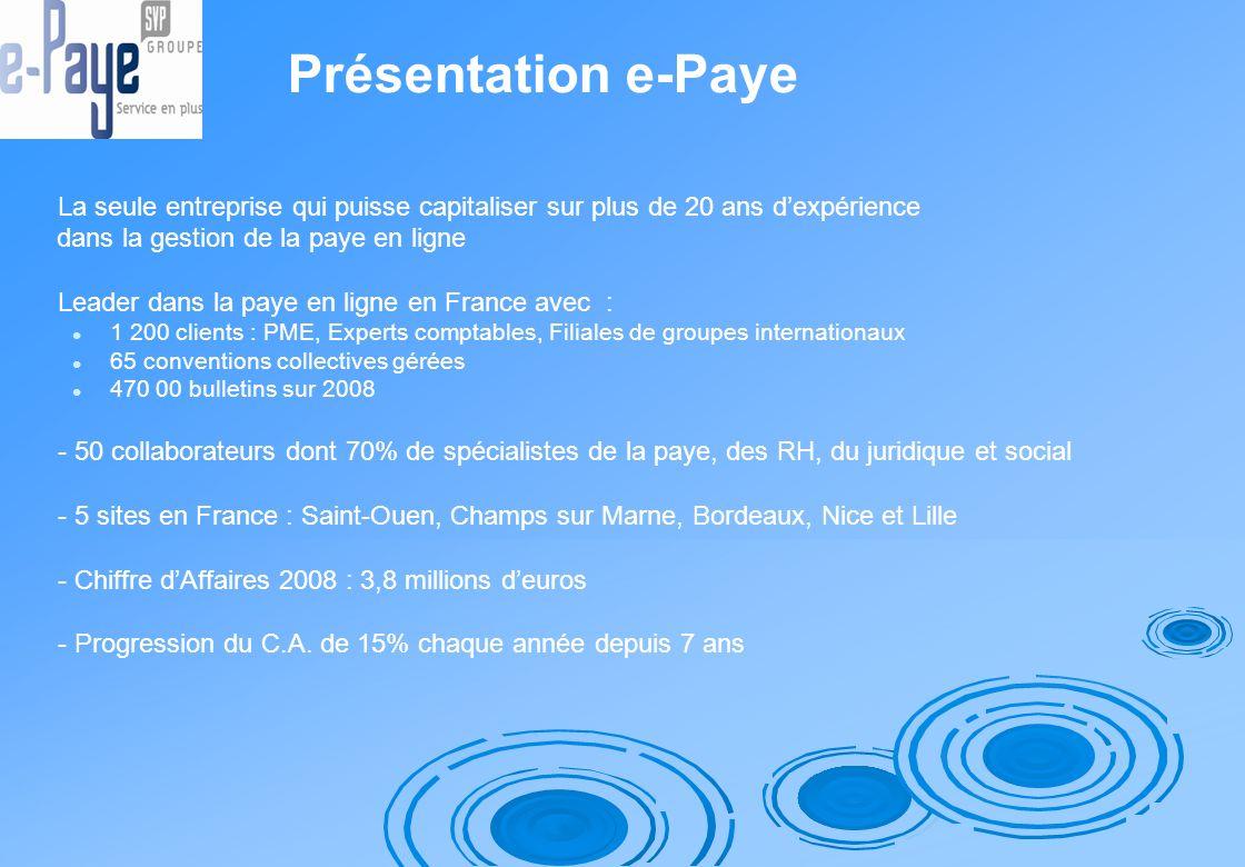 Présentation e-Paye La seule entreprise qui puisse capitaliser sur plus de 20 ans dexpérience dans la gestion de la paye en ligne Leader dans la paye