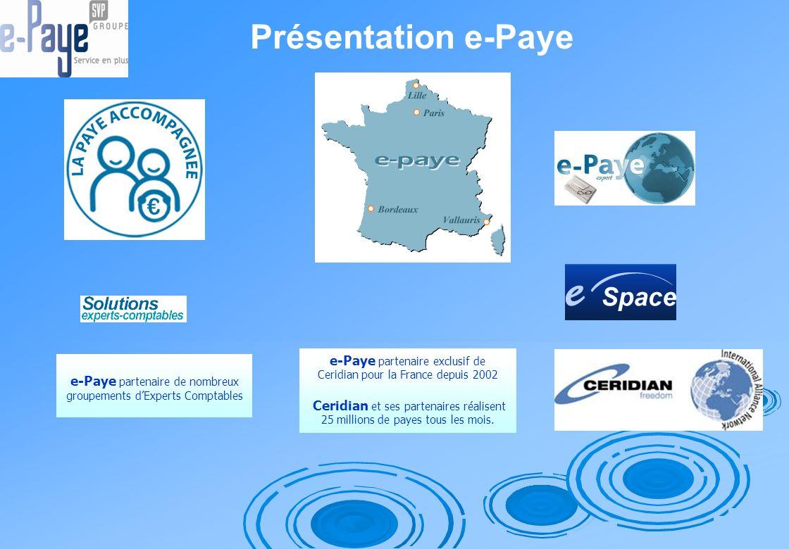 Présentation e-Paye e-Paye partenaire exclusif de Ceridian pour la France depuis 2002 Ceridian et ses partenaires réalisent 25 millions de payes tous