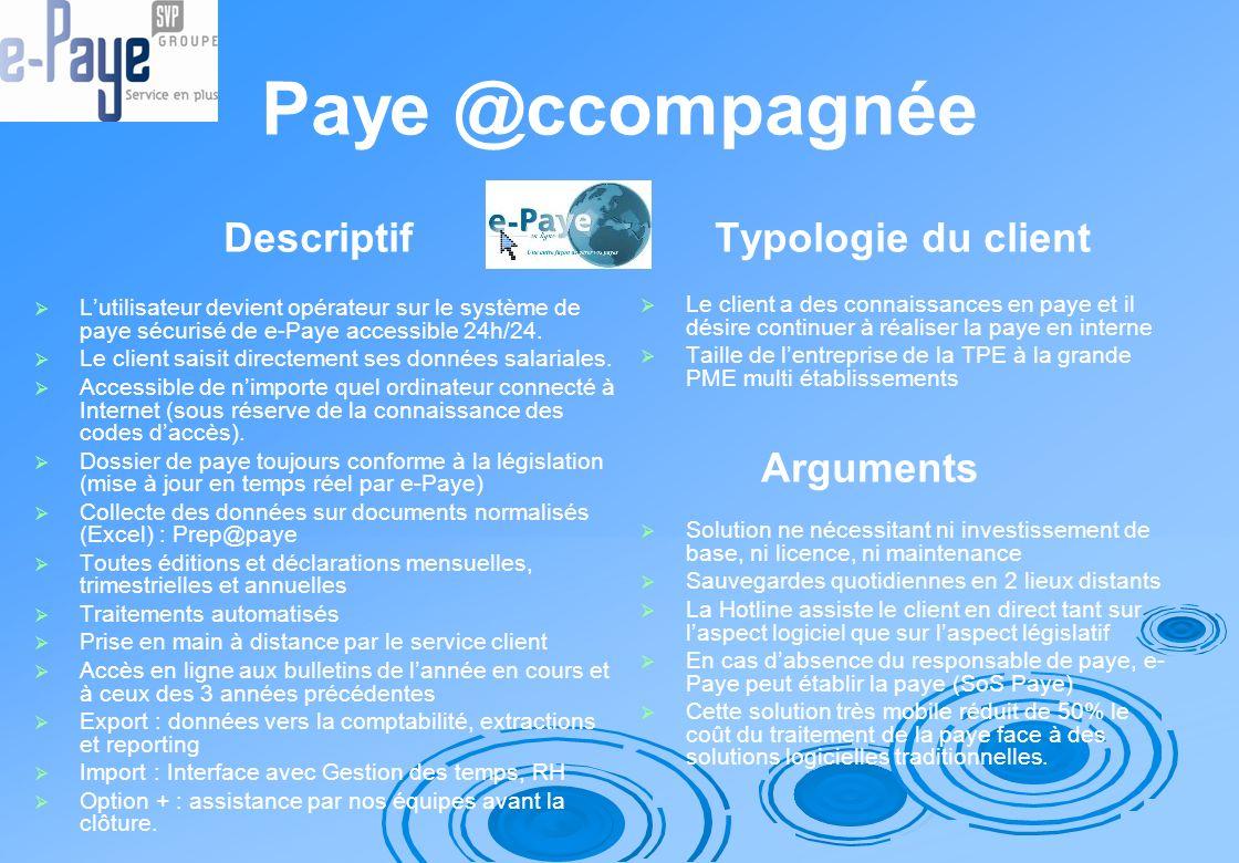 Paye @ccompagnée Descriptif Lutilisateur devient opérateur sur le système de paye sécurisé de e-Paye accessible 24h/24. Le client saisit directement s