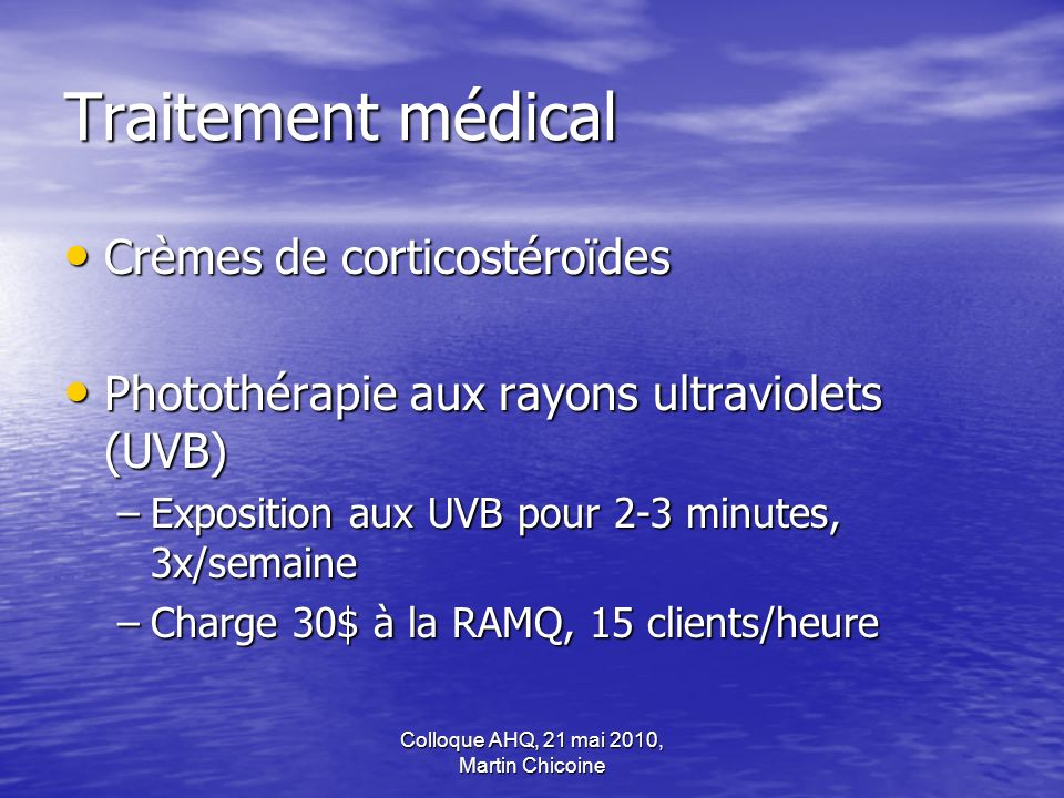 Colloque AHQ, 21 mai 2010, Martin Chicoine Traitement médical Crèmes de corticostéroïdes Crèmes de corticostéroïdes Photothérapie aux rayons ultraviol