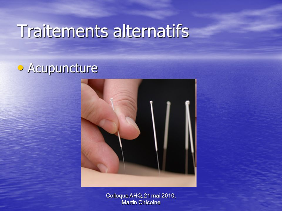 Colloque AHQ, 21 mai 2010, Martin Chicoine Traitements alternatifs Acupuncture Acupuncture