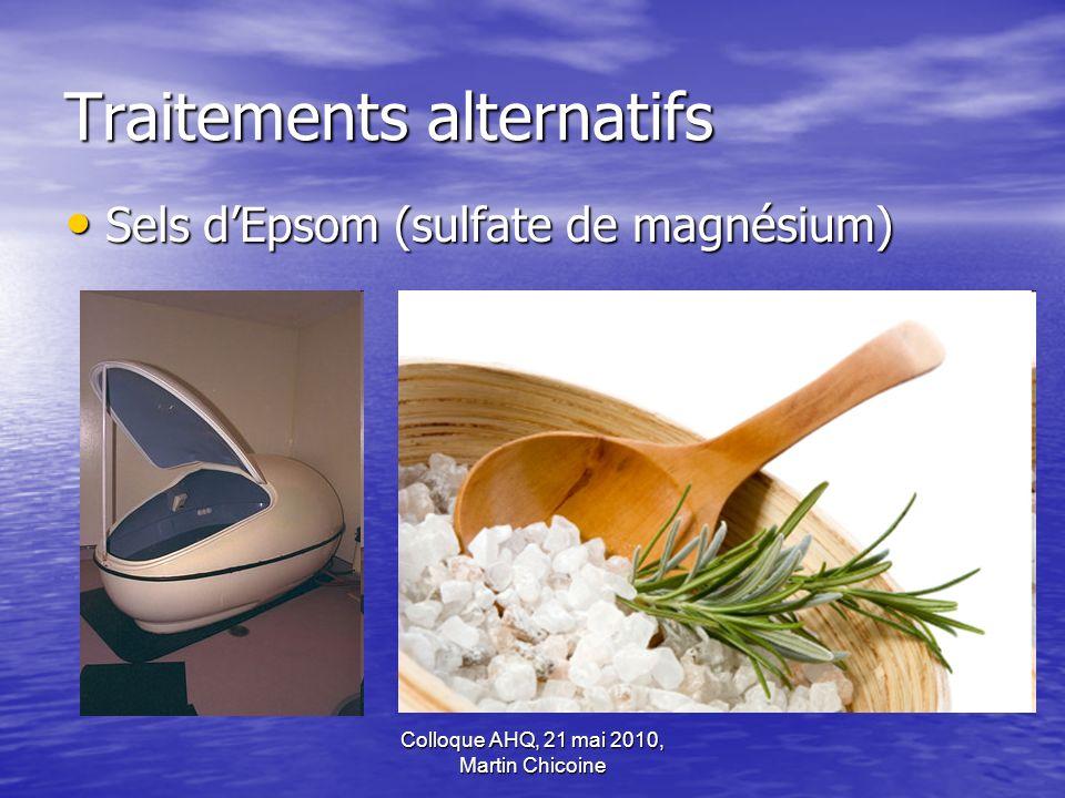 Colloque AHQ, 21 mai 2010, Martin Chicoine Traitements alternatifs Sels dEpsom (sulfate de magnésium) Sels dEpsom (sulfate de magnésium)