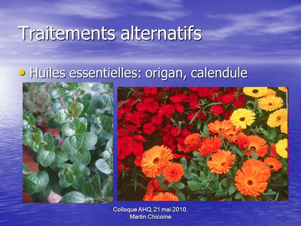 Colloque AHQ, 21 mai 2010, Martin Chicoine Traitements alternatifs Huiles essentielles: origan, calendule Huiles essentielles: origan, calendule