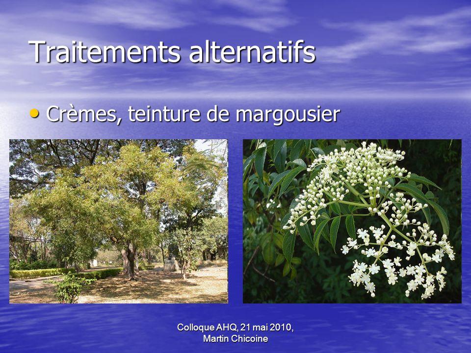 Colloque AHQ, 21 mai 2010, Martin Chicoine Traitements alternatifs Crèmes, teinture de margousier Crèmes, teinture de margousier