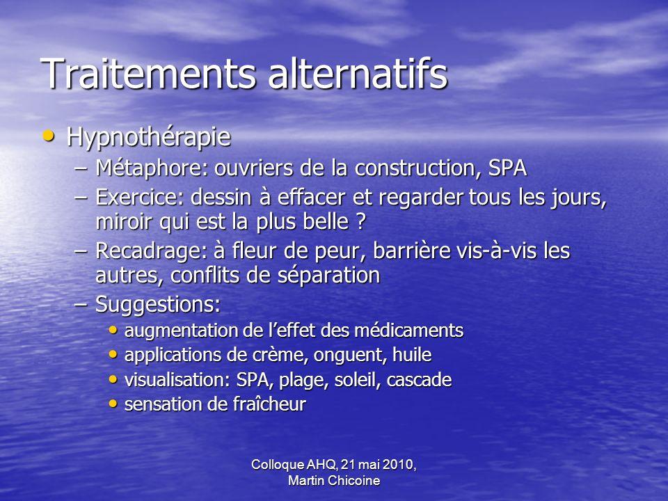 Colloque AHQ, 21 mai 2010, Martin Chicoine Traitements alternatifs Hypnothérapie Hypnothérapie –Métaphore: ouvriers de la construction, SPA –Exercice: