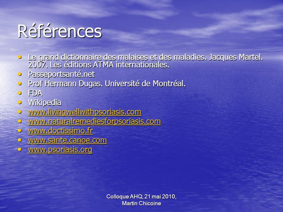 Colloque AHQ, 21 mai 2010, Martin Chicoine Références Le grand dictionnaire des malaises et des maladies. Jacques Martel. 2007. Les éditions ATMA inte