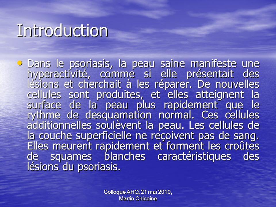 Colloque AHQ, 21 mai 2010, Martin Chicoine Introduction Dans le psoriasis, la peau saine manifeste une hyperactivité, comme si elle présentait des lés