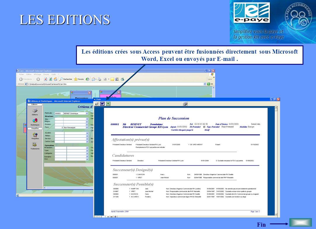 Fin LES EDITIONS Les éditions crées sous Access peuvent être fusionnées directement sous Microsoft Word, Excel ou envoyés par E-mail.