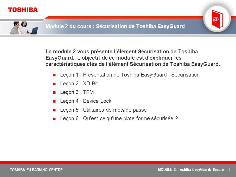 3 TOSHIBA E-LEARNING CENTRE MODULE 2: Toshiba EasyGuard: Secure Module 2 du cours : Sécurisation de Toshiba EasyGuard Le module 2 vous présente l'élém