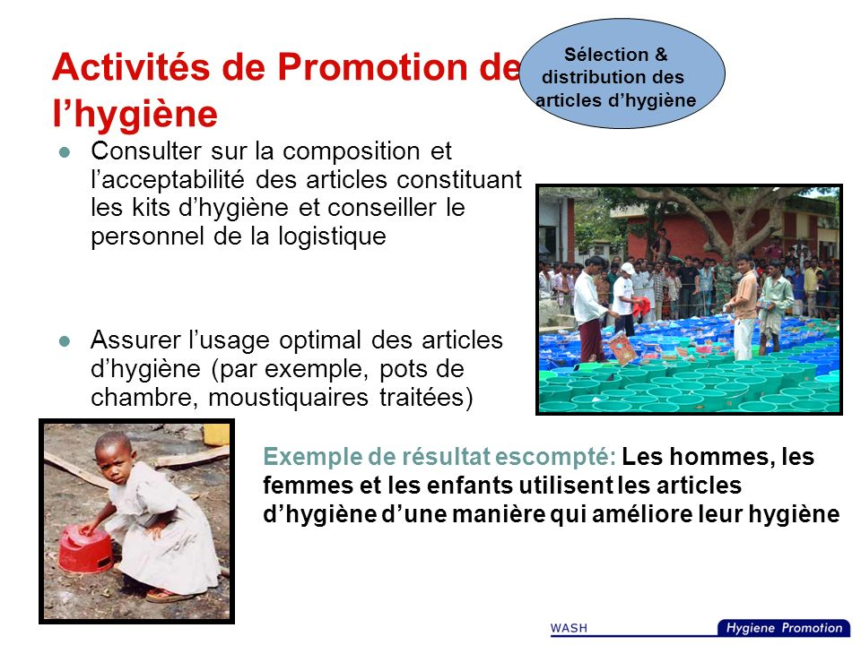 Activités de Promotion de lhygiène Consulter la population affectée : les hommes, les femmes et les enfants, quant à la conception des infrastructures