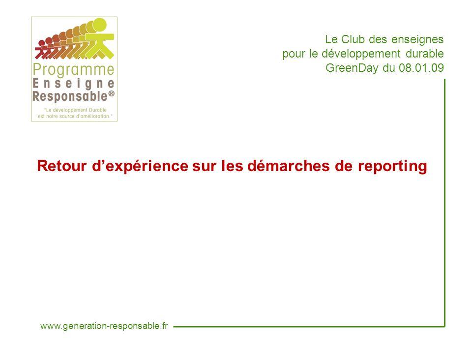 Le Club des enseignes pour le développement durable GreenDay du 08.01.09 Retour dexpérience sur les démarches de reporting www.generation-responsable.fr