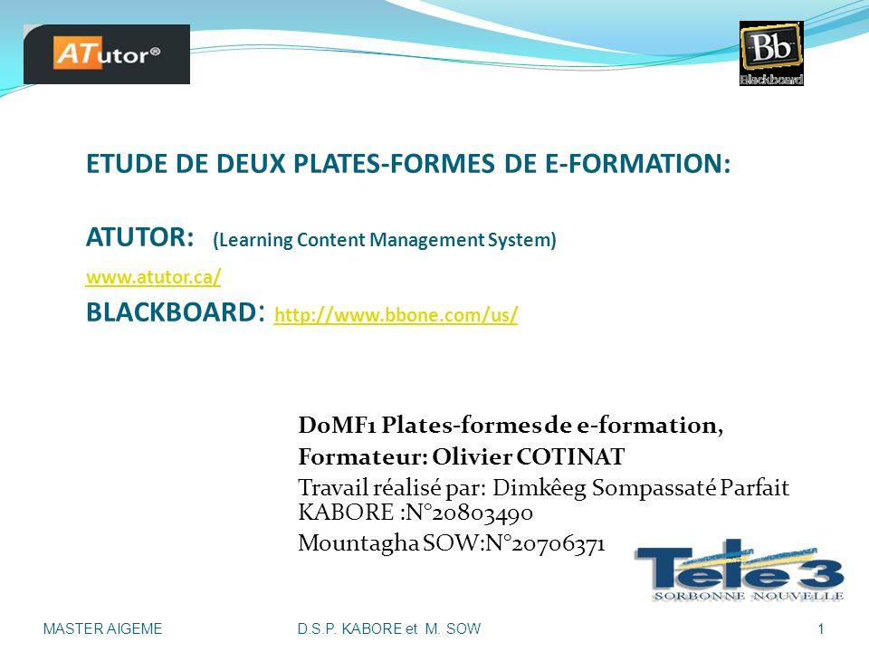 ETUDE DE DEUX PLATES-FORMES DE E-FORMATION: ATUTOR: (Learning Content Management System) www.atutor.ca/ BLACKBOARD : http://www.bbone.com/us/ www.atut
