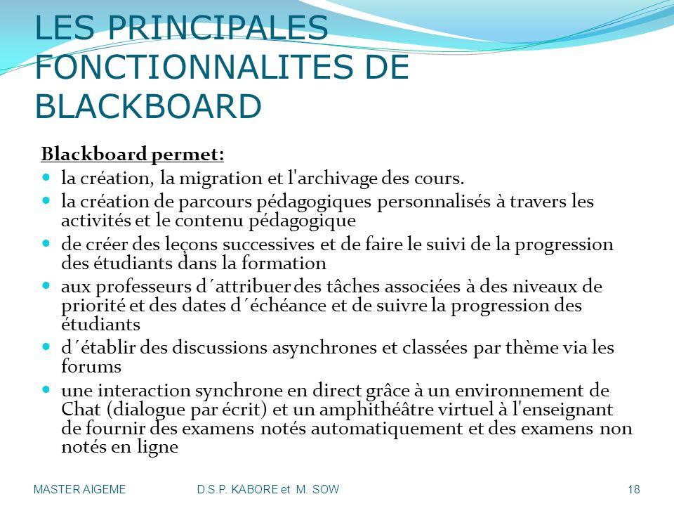 LES PRINCIPALES FONCTIONNALITES DE BLACKBOARD Blackboard permet: la création, la migration et l'archivage des cours. la création de parcours pédagogiq