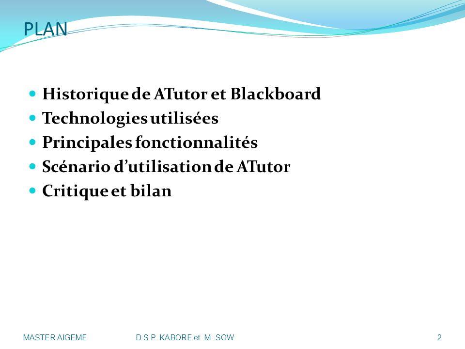 PLAN Historique de ATutor et Blackboard Technologies utilisées Principales fonctionnalités Scénario dutilisation de ATutor Critique et bilan MASTER AI