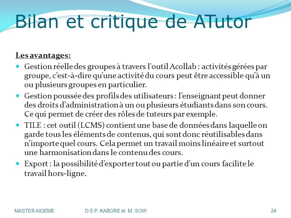 Bilan et critique de ATutor Les avantages: Gestion réelle des groupes à travers l'outil Acollab : activités gérées par groupe, cest-à-dire quune activ