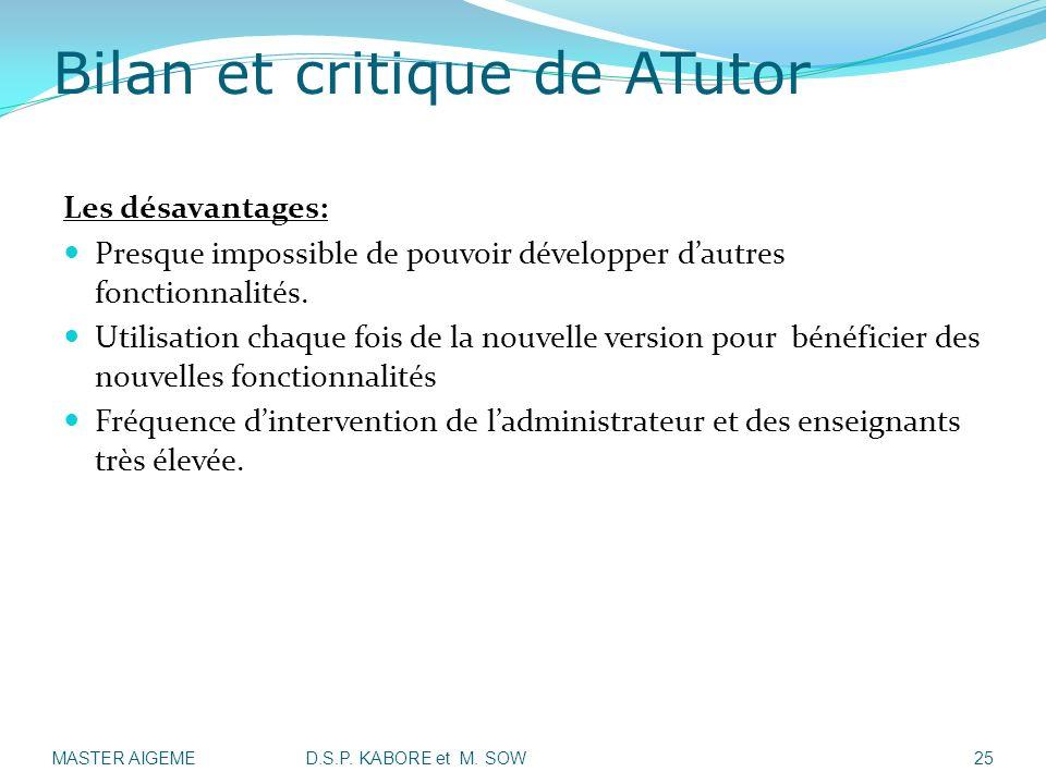Bilan et critique de ATutor Les désavantages: Presque impossible de pouvoir développer dautres fonctionnalités. Utilisation chaque fois de la nouvelle