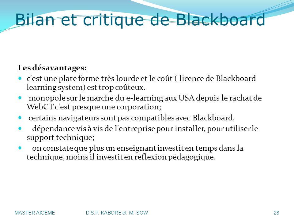 Bilan et critique de Blackboard Les désavantages: c'est une plate forme très lourde et le coût ( licence de Blackboard learning system) est trop coûte