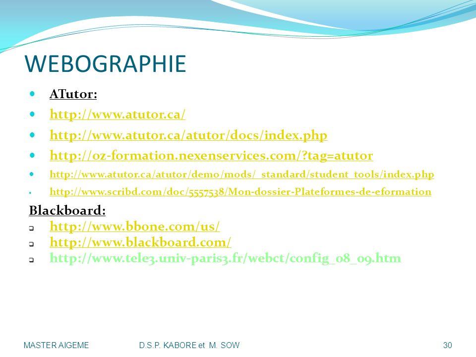 WEBOGRAPHIE ATutor: http://www.atutor.ca/ http://www.atutor.ca/atutor/docs/index.php http://oz-formation.nexenservices.com/?tag=atutor http://www.atut