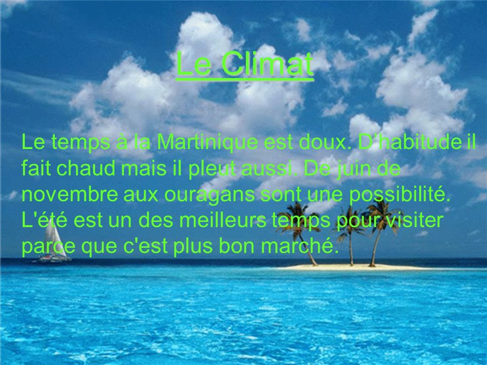 Le Temps Le temps de Martinique Le Climat Le temps à la Martinique est doux.