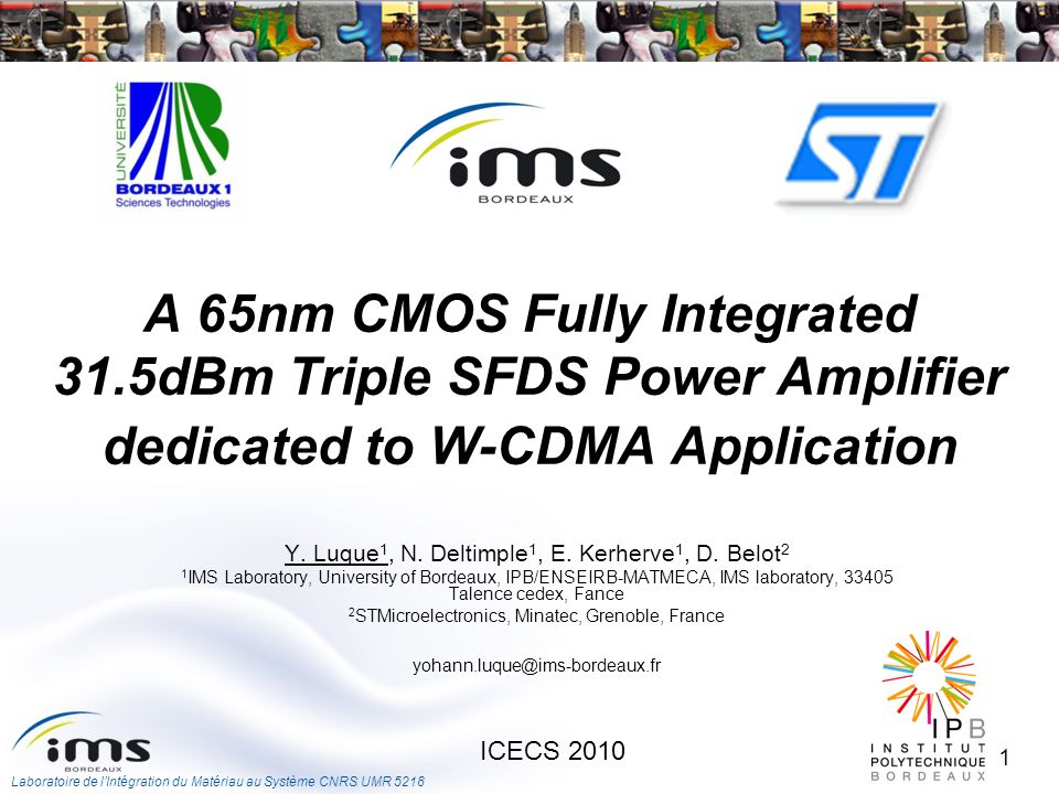 Laboratoire de lIntégration du Matériau au Système CNRS UMR 5218 2 ICECS 2010 Outline Introduction –Context –State of the art –Targeted standard Triple Stacked Folded pseudo-Differential Structure (SFDS) PA –Triple SFDS circuit –Triple SFDS behavior 65 nm CMOS Triple SFDS PA –Overall PA –CW simulation –HPSK simulation Conclusion and future works
